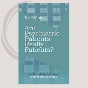 Are Psychiatric Patients Really Patients?