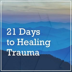 21 Days to Healing Trauma